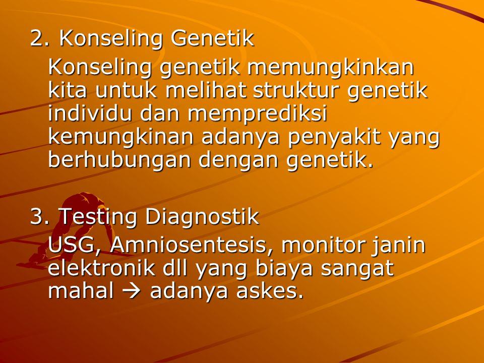 2. Konseling Genetik Konseling genetik memungkinkan kita untuk melihat struktur genetik individu dan memprediksi kemungkinan adanya penyakit yang berh