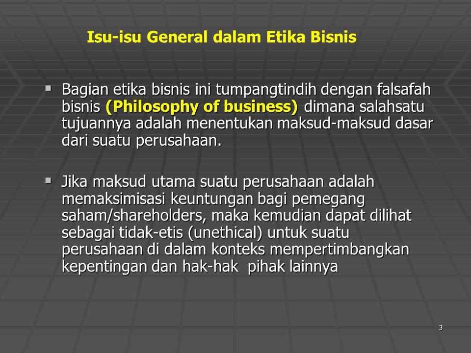 3  Bagian etika bisnis ini tumpangtindih dengan falsafah bisnis (Philosophy of business) dimana salahsatu tujuannya adalah menentukan maksud-maksud d