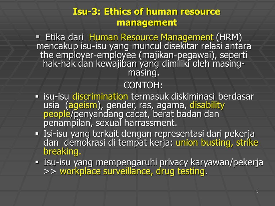 5  Etika dari Human Resource Management (HRM) mencakup isu-isu yang muncul disekitar relasi antara the employer-employee (majikan-pegawai), seperti h