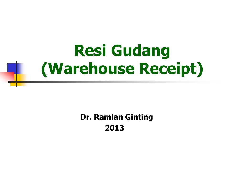 Resi Gudang (Warehouse Receipt) Dr. Ramlan Ginting 2013