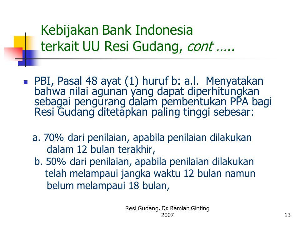 Resi Gudang, Dr. Ramlan Ginting 200713 Kebijakan Bank Indonesia terkait UU Resi Gudang, cont ….. PBI, Pasal 48 ayat (1) huruf b: a.l. Menyatakan bahwa