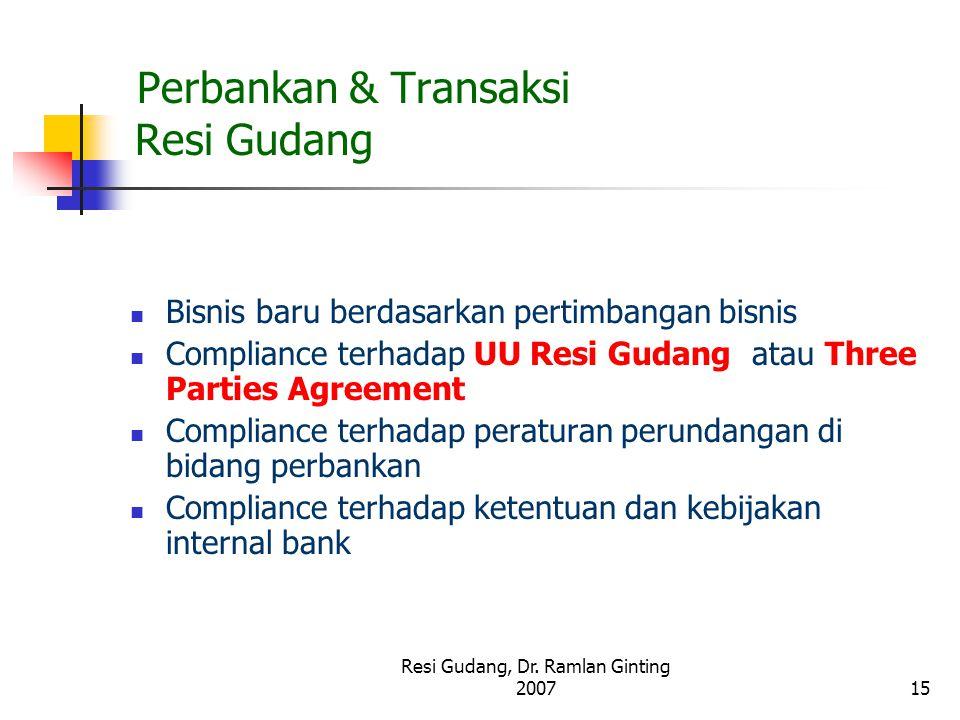 Resi Gudang, Dr. Ramlan Ginting 200715 Perbankan & Transaksi Resi Gudang Bisnis baru berdasarkan pertimbangan bisnis Compliance terhadap UU Resi Gudan