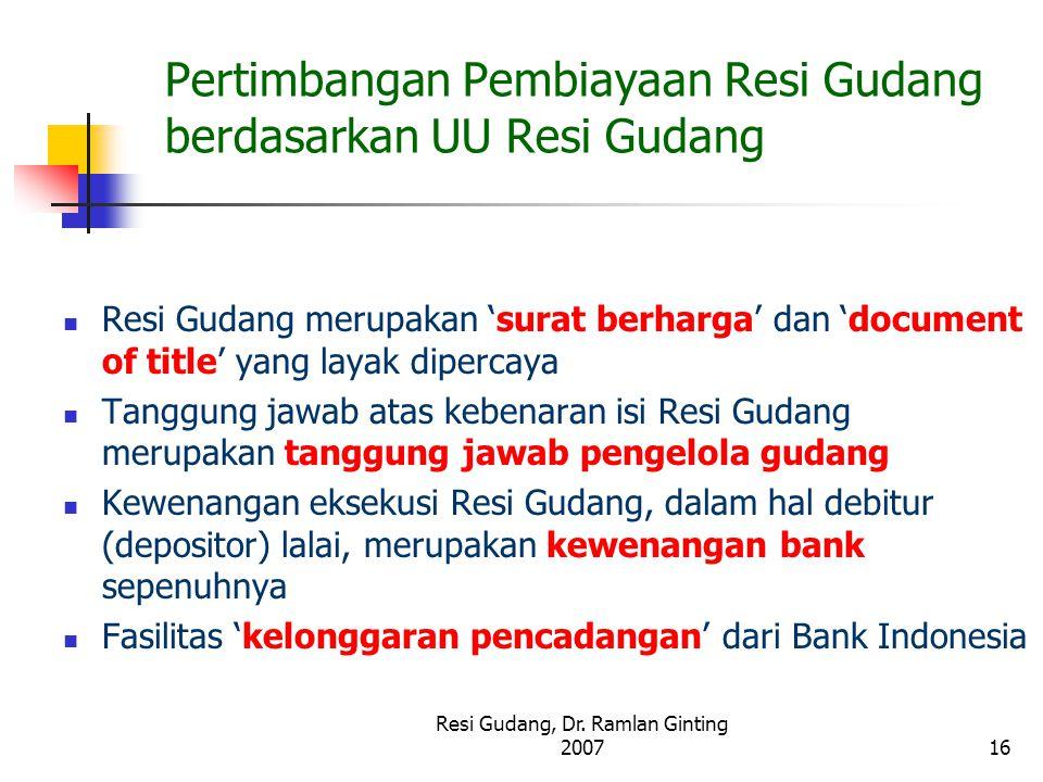 Resi Gudang, Dr. Ramlan Ginting 200716 Pertimbangan Pembiayaan Resi Gudang berdasarkan UU Resi Gudang Resi Gudang merupakan 'surat berharga' dan 'docu