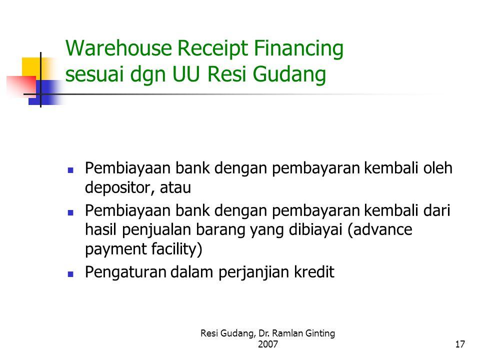Resi Gudang, Dr. Ramlan Ginting 200717 Warehouse Receipt Financing sesuai dgn UU Resi Gudang Pembiayaan bank dengan pembayaran kembali oleh depositor,