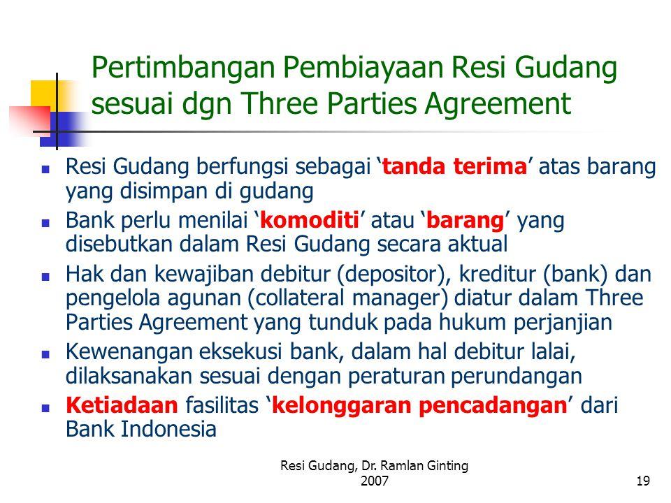Resi Gudang, Dr. Ramlan Ginting 200719 Pertimbangan Pembiayaan Resi Gudang sesuai dgn Three Parties Agreement Resi Gudang berfungsi sebagai 'tanda ter