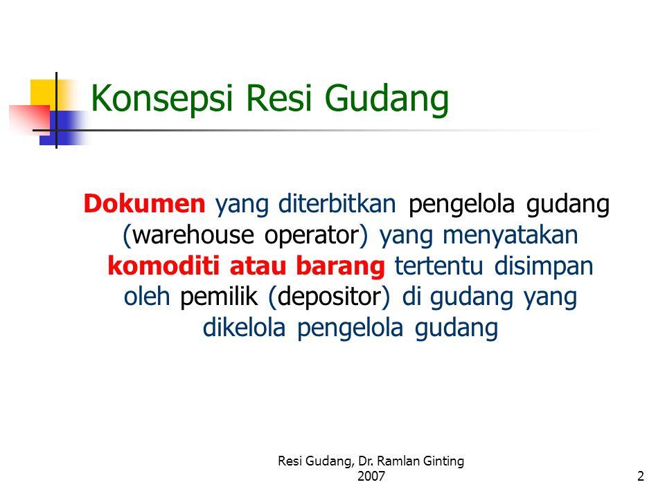 Resi Gudang, Dr. Ramlan Ginting 20072 Konsepsi Resi Gudang Dokumen yang diterbitkan pengelola gudang (warehouse operator) yang menyatakan komoditi ata