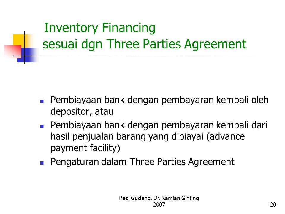 Resi Gudang, Dr. Ramlan Ginting 200720 Inventory Financing sesuai dgn Three Parties Agreement Pembiayaan bank dengan pembayaran kembali oleh depositor