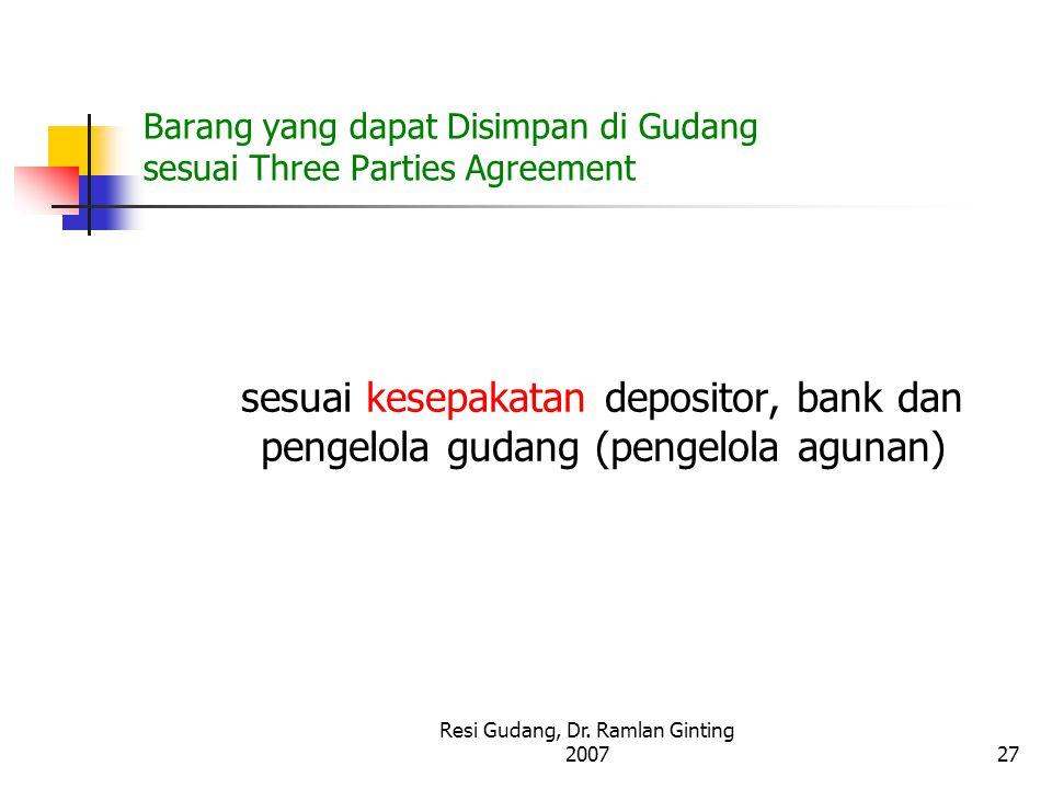 Resi Gudang, Dr. Ramlan Ginting 200727 Barang yang dapat Disimpan di Gudang sesuai Three Parties Agreement sesuai kesepakatan depositor, bank dan peng