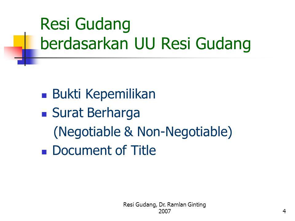 Resi Gudang, Dr. Ramlan Ginting 20074 Resi Gudang berdasarkan UU Resi Gudang Bukti Kepemilikan Surat Berharga (Negotiable & Non-Negotiable) Document o