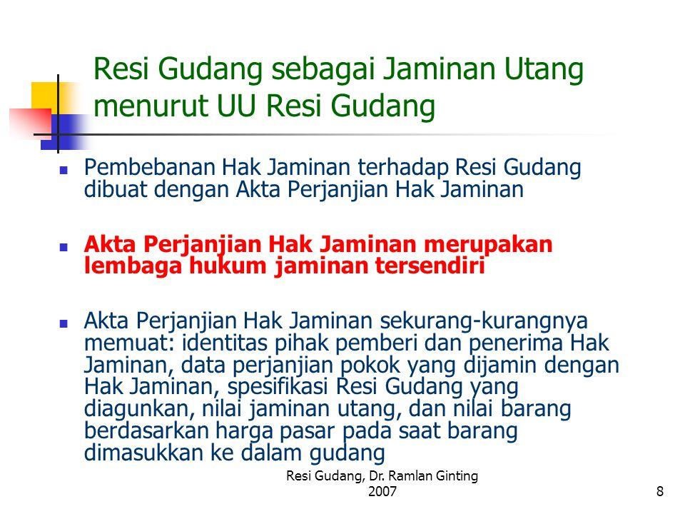 Resi Gudang, Dr. Ramlan Ginting 20078 Resi Gudang sebagai Jaminan Utang menurut UU Resi Gudang Pembebanan Hak Jaminan terhadap Resi Gudang dibuat deng