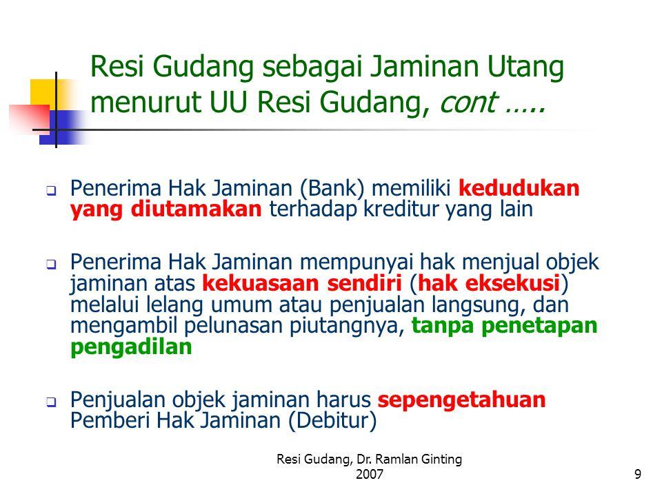 Resi Gudang, Dr. Ramlan Ginting 20079 Resi Gudang sebagai Jaminan Utang menurut UU Resi Gudang, cont …..  Penerima Hak Jaminan (Bank) memiliki kedudu