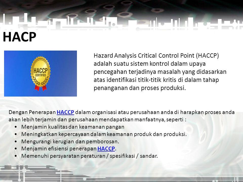 HACP Hazard Analysis Critical Control Point (HACCP) adalah suatu sistem kontrol dalam upaya pencegahan terjadinya masalah yang didasarkan atas identif