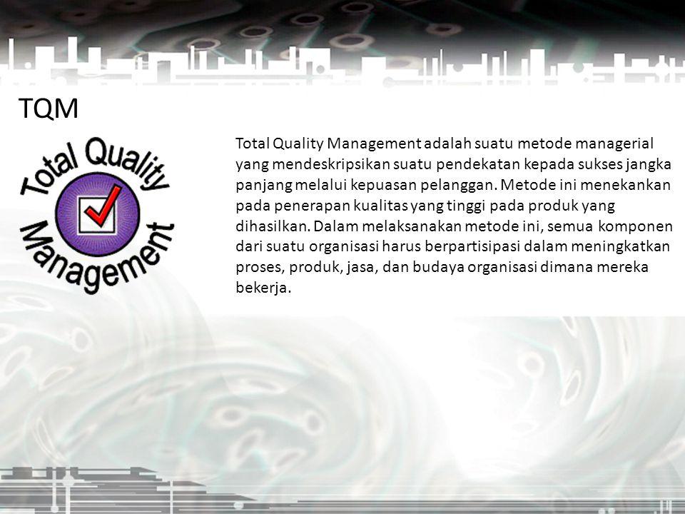 TQM Total Quality Management adalah suatu metode managerial yang mendeskripsikan suatu pendekatan kepada sukses jangka panjang melalui kepuasan pelang