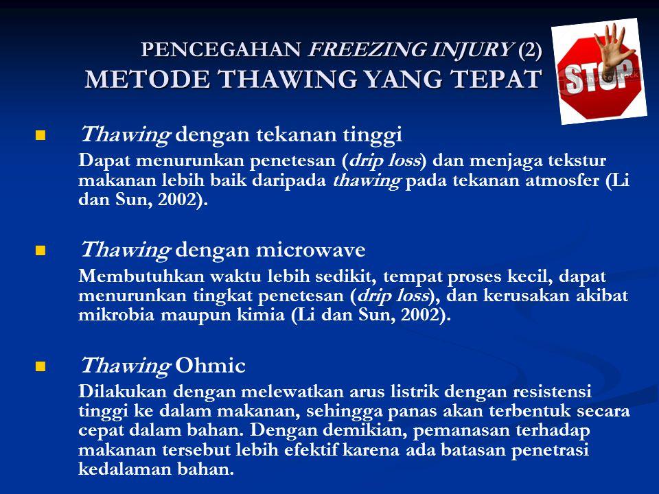 PENCEGAHAN FREEZING INJURY (2) METODE THAWING YANG TEPAT Thawing dengan tekanan tinggi Dapat menurunkan penetesan (drip loss) dan menjaga tekstur maka