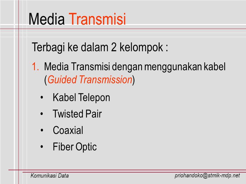 priohandoko@stmik-mdp.net Komunikasi Data Media Transmisi Kabel Telepon Twisted Pair Coaxial Terbagi ke dalam 2 kelompok : 1. Media Transmisi dengan m