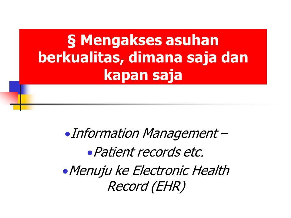 § Mengakses asuhan berkualitas, dimana saja dan kapan saja  Information Management –  Patient records etc.