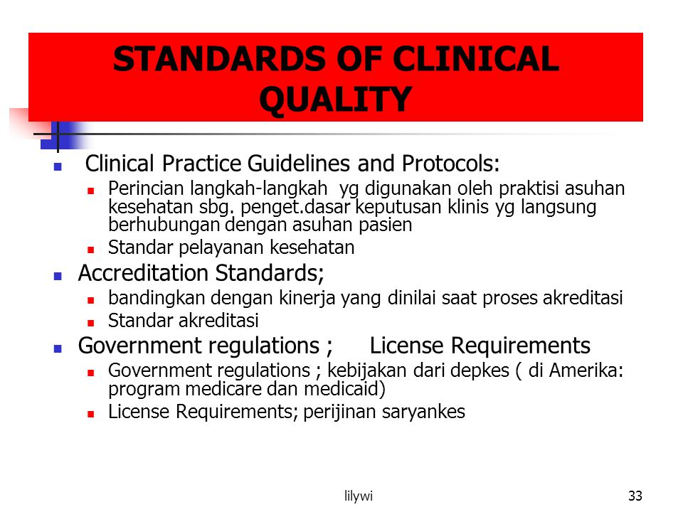 lilywi33 STANDARDS OF CLINICAL QUALITY Clinical Practice Guidelines and Protocols: Perincian langkah-langkah yg digunakan oleh praktisi asuhan kesehat