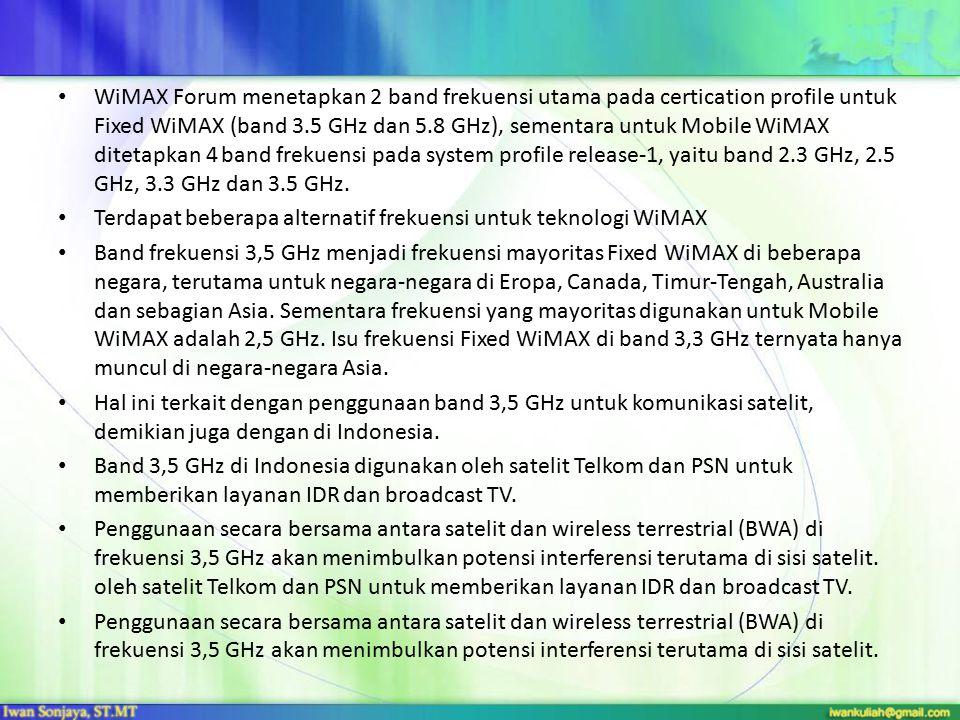 WiMAX Forum menetapkan 2 band frekuensi utama pada certication profile untuk Fixed WiMAX (band 3.5 GHz dan 5.8 GHz), sementara untuk Mobile WiMAX dite