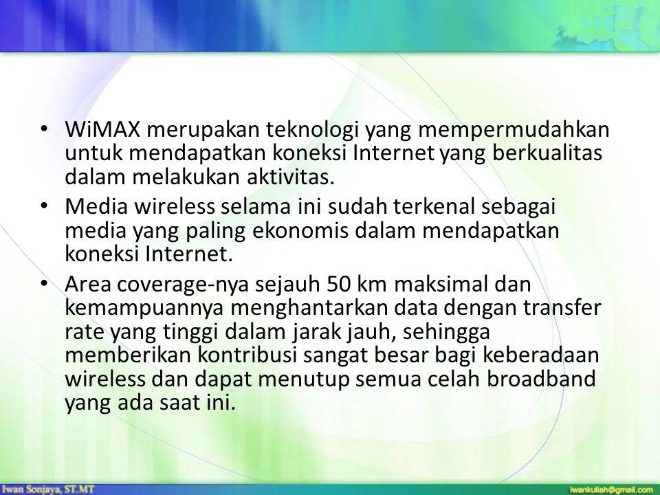 WiMAX merupakan teknologi yang mempermudahkan untuk mendapatkan koneksi Internet yang berkualitas dalam melakukan aktivitas. Media wireless selama ini