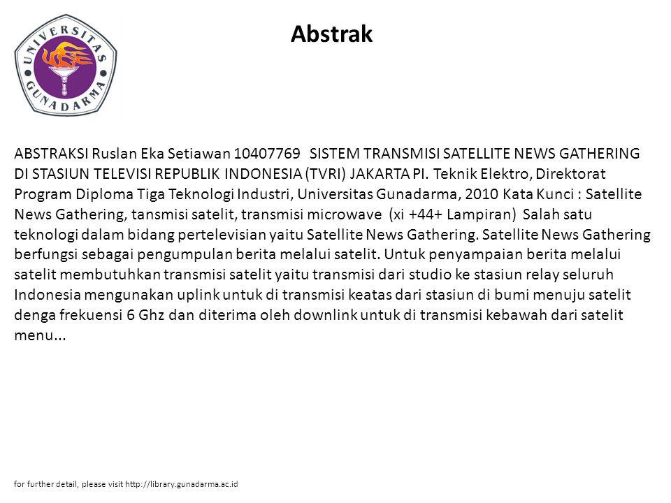 Abstrak ABSTRAKSI Ruslan Eka Setiawan 10407769 SISTEM TRANSMISI SATELLITE NEWS GATHERING DI STASIUN TELEVISI REPUBLIK INDONESIA (TVRI) JAKARTA PI.