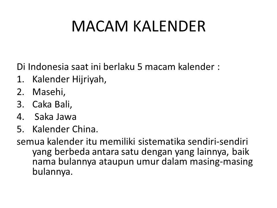 MACAM KALENDER Di Indonesia saat ini berlaku 5 macam kalender : 1.Kalender Hijriyah, 2.Masehi, 3.Caka Bali, 4.