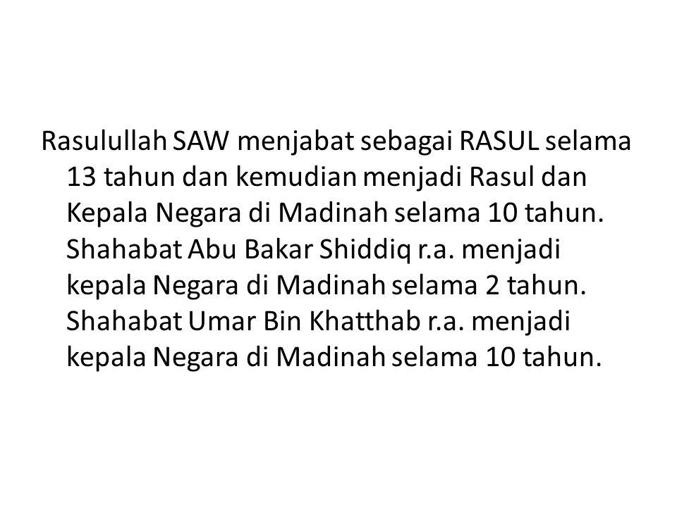 Rasulullah SAW menjabat sebagai RASUL selama 13 tahun dan kemudian menjadi Rasul dan Kepala Negara di Madinah selama 10 tahun.