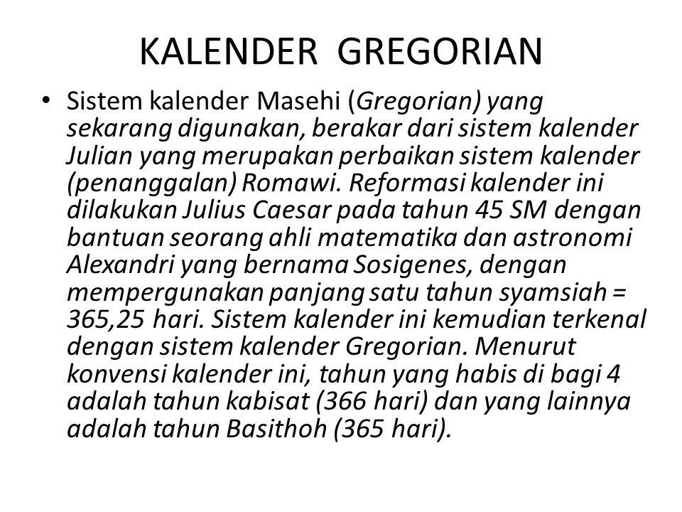 KALENDER GREGORIAN Sistem kalender Masehi (Gregorian) yang sekarang digunakan, berakar dari sistem kalender Julian yang merupakan perbaikan sistem kalender (penanggalan) Romawi.