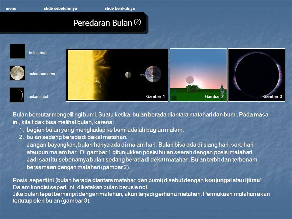 Peredaran Bulan (2) menu Gambar 1 Bulan berputar mengelilingi bumi.
