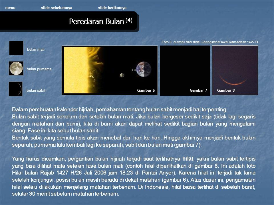 Peredaran Bulan (4) menu Gambar 6 Dalam pembuatan kalender hijriah, pemahaman tentang bulan sabit menjadi hal terpenting.