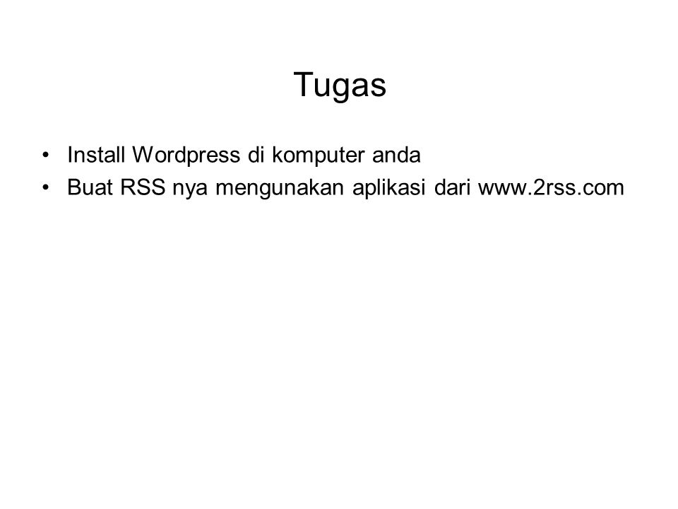 Tugas Install Wordpress di komputer anda Buat RSS nya mengunakan aplikasi dari www.2rss.com