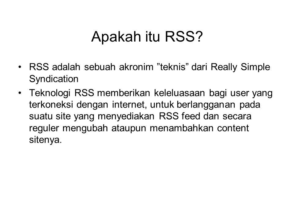"""Apakah itu RSS? RSS adalah sebuah akronim """"teknis"""" dari Really Simple Syndication Teknologi RSS memberikan keleluasaan bagi user yang terkoneksi denga"""
