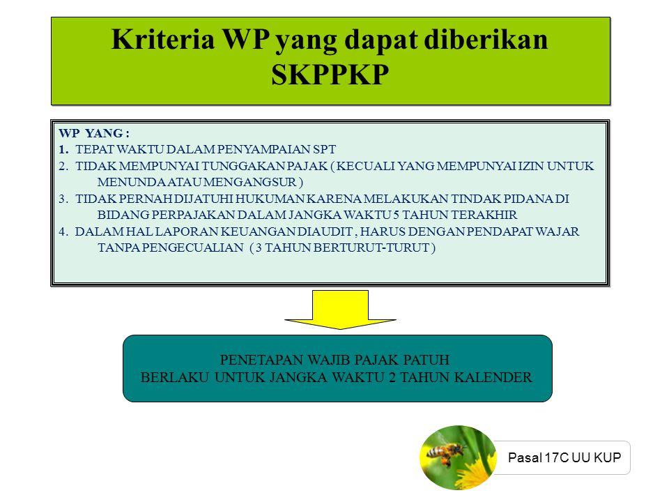 Kriteria WP yang dapat diberikan SKPPKP WP YANG : 1. TEPAT WAKTU DALAM PENYAMPAIAN SPT 2. TIDAK MEMPUNYAI TUNGGAKAN PAJAK ( KECUALI YANG MEMPUNYAI IZI
