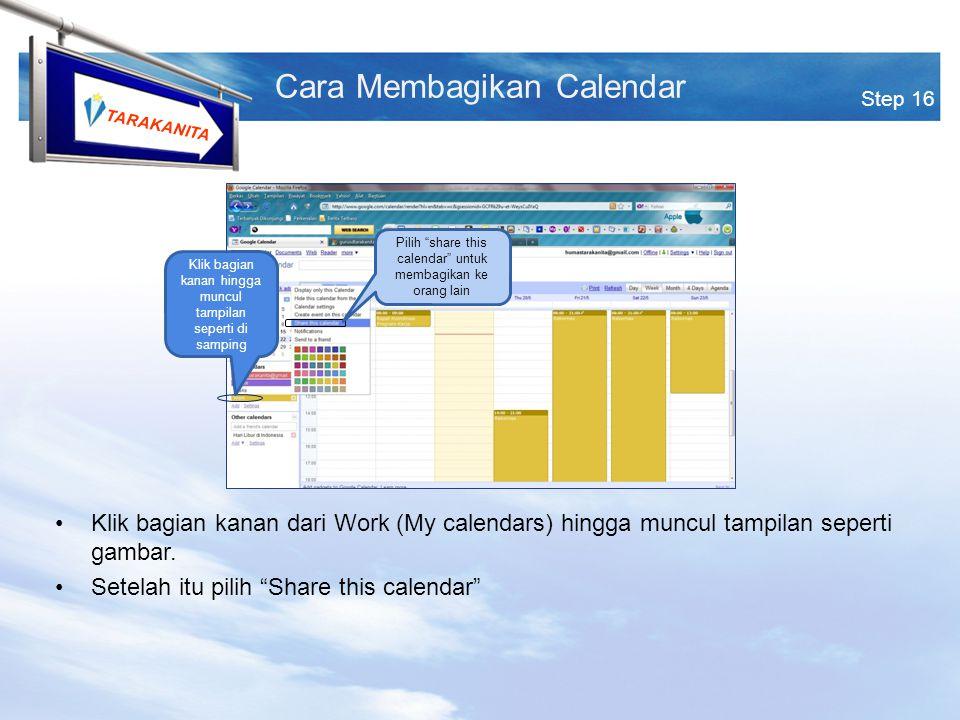 TARAKANITA Step 16 Cara Membagikan Calendar Klik bagian kanan hingga muncul tampilan seperti di samping Pilih share this calendar untuk membagikan ke orang lain Klik bagian kanan dari Work (My calendars) hingga muncul tampilan seperti gambar.