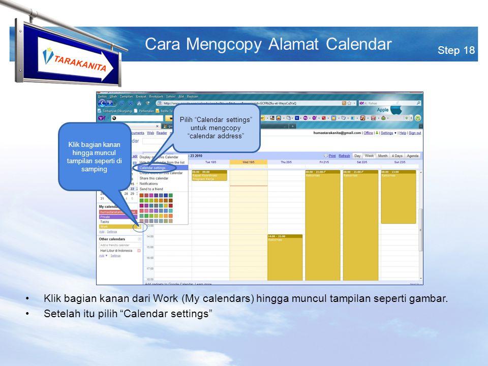 TARAKANITA Step 18 Cara Mengcopy Alamat Calendar Klik bagian kanan hingga muncul tampilan seperti di samping Pilih Calendar settings untuk mengcopy calendar address Klik bagian kanan dari Work (My calendars) hingga muncul tampilan seperti gambar.