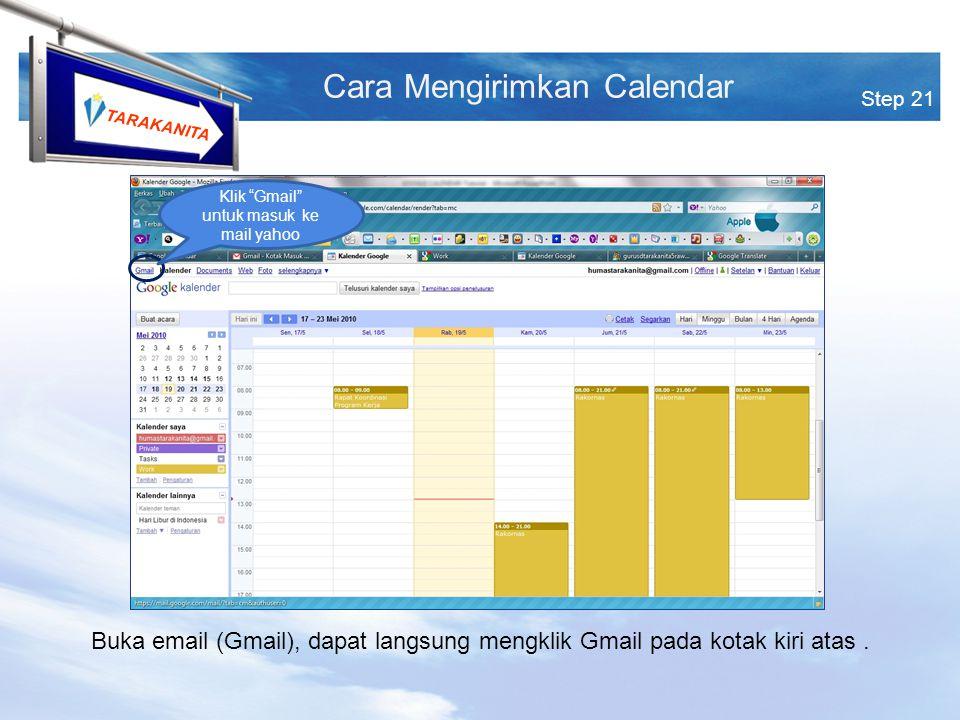 TARAKANITA Step 21 Cara Mengirimkan Calendar Klik Gmail untuk masuk ke mail yahoo Buka email (Gmail), dapat langsung mengklik Gmail pada kotak kiri atas.
