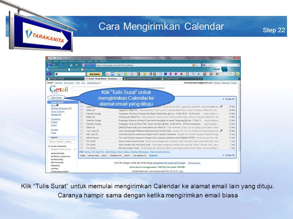 TARAKANITA Step 22 Cara Mengirimkan Calendar Klik Tuils Surat untuk mengirimkan Calendar ke alamat email yang dituju Klik Tulis Surat untuk memulai mengirimkan Calendar ke alamat email lain yang dituju.
