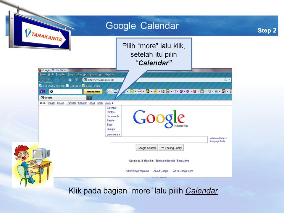 TARAKANITA Step 2 Google Calendar Pilih more lalu klik, setelah itu pilih Calendar Klik pada bagian more lalu pilih Calendar