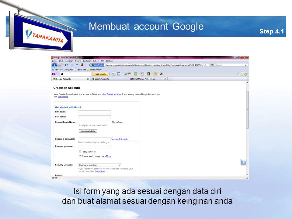 TARAKANITA Step 4.1 Membuat account Google Isi form yang ada sesuai dengan data diri dan buat alamat sesuai dengan keinginan anda