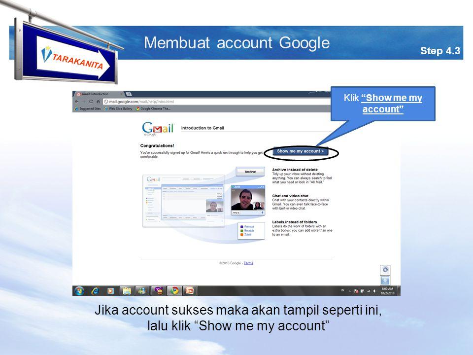 TARAKANITA Step 4.3 Membuat account Google Jika account sukses maka akan tampil seperti ini, lalu klik Show me my account Klik Show me my account