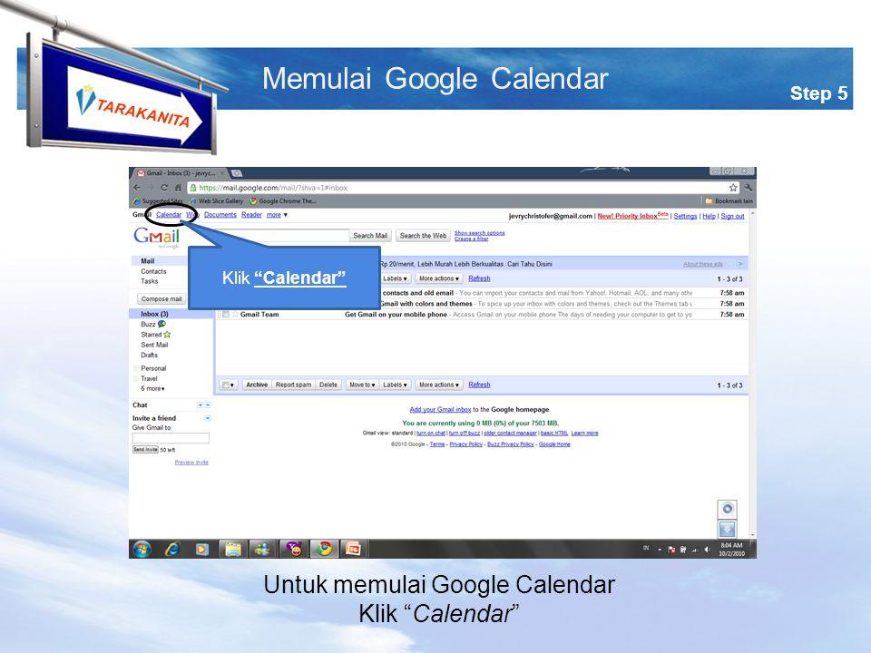 TARAKANITA Step 5 Memulai Google Calendar Klik Calendar Untuk memulai Google Calendar Klik Calendar