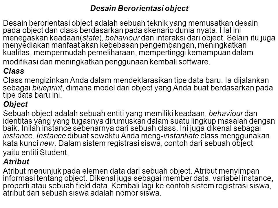 Desain Berorientasi object Desain berorientasi object adalah sebuah teknik yang memusatkan desain pada object dan class berdasarkan pada skenario duni