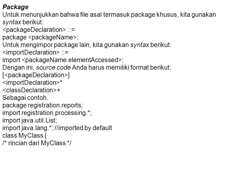 Package Untuk menunjukkan bahwa file asal termasuk package khusus, kita gunakan syntax berikut: ::= package ; Untuk mengimpor package lain, kita gunak