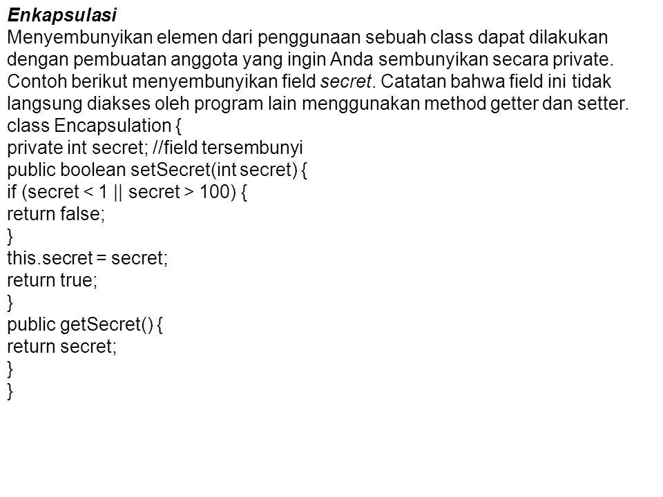 Enkapsulasi Menyembunyikan elemen dari penggunaan sebuah class dapat dilakukan dengan pembuatan anggota yang ingin Anda sembunyikan secara private. Co