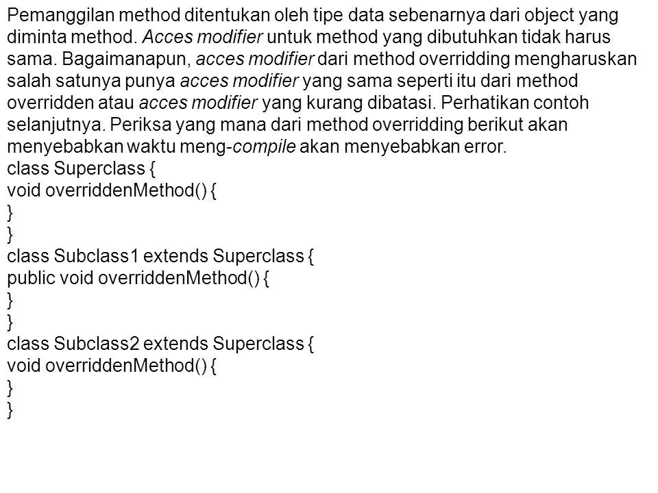 Pemanggilan method ditentukan oleh tipe data sebenarnya dari object yang diminta method. Acces modifier untuk method yang dibutuhkan tidak harus sama.