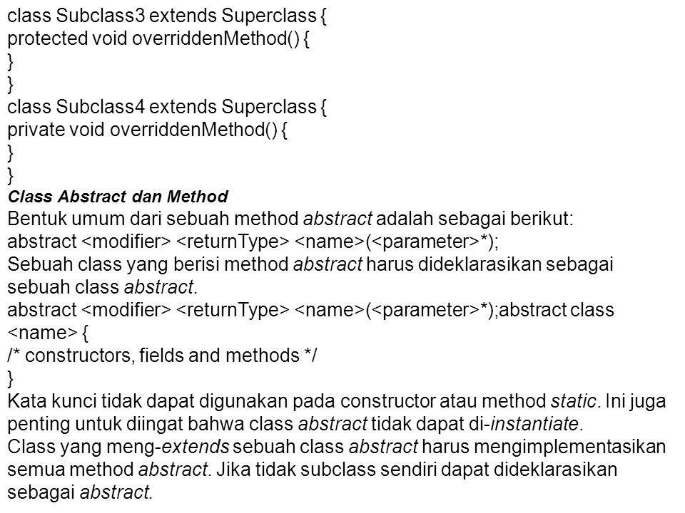 class Subclass3 extends Superclass { protected void overriddenMethod() { } class Subclass4 extends Superclass { private void overriddenMethod() { } Cl