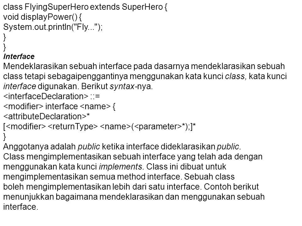 class FlyingSuperHero extends SuperHero { void displayPower() { System.out.println(