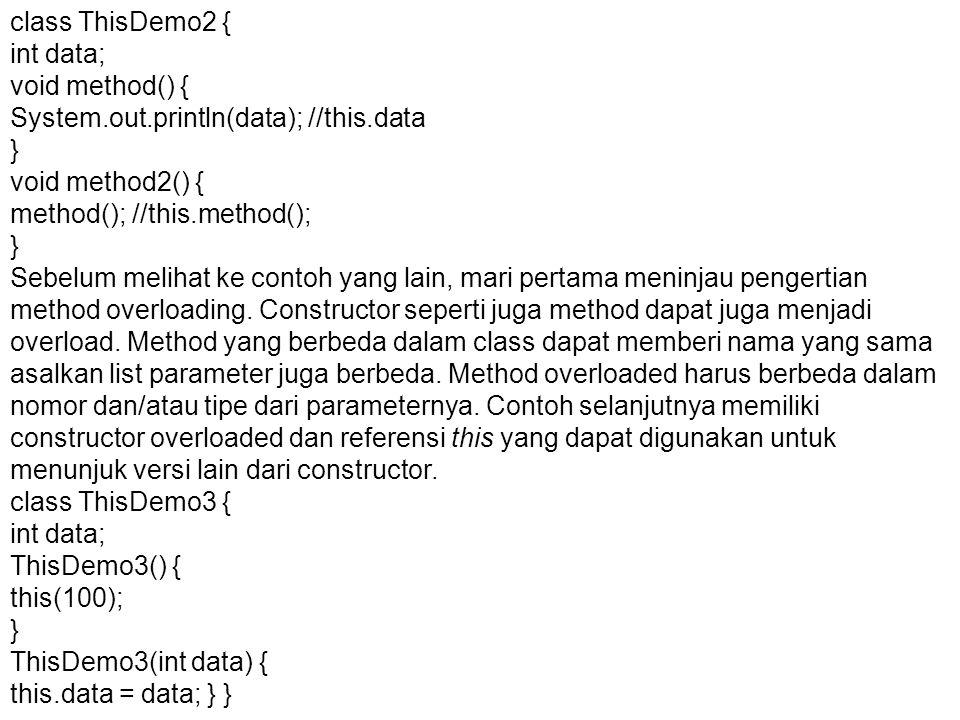 class ThisDemo2 { int data; void method() { System.out.println(data); //this.data } void method2() { method(); //this.method(); } Sebelum melihat ke c