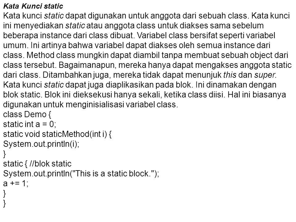 Kata Kunci static Kata kunci static dapat digunakan untuk anggota dari sebuah class. Kata kunci ini menyediakan static atau anggota class untuk diakse