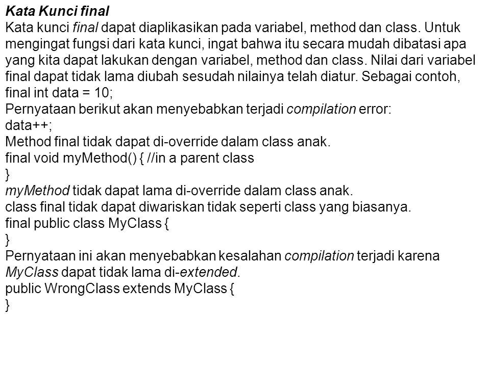 Kata Kunci final Kata kunci final dapat diaplikasikan pada variabel, method dan class. Untuk mengingat fungsi dari kata kunci, ingat bahwa itu secara