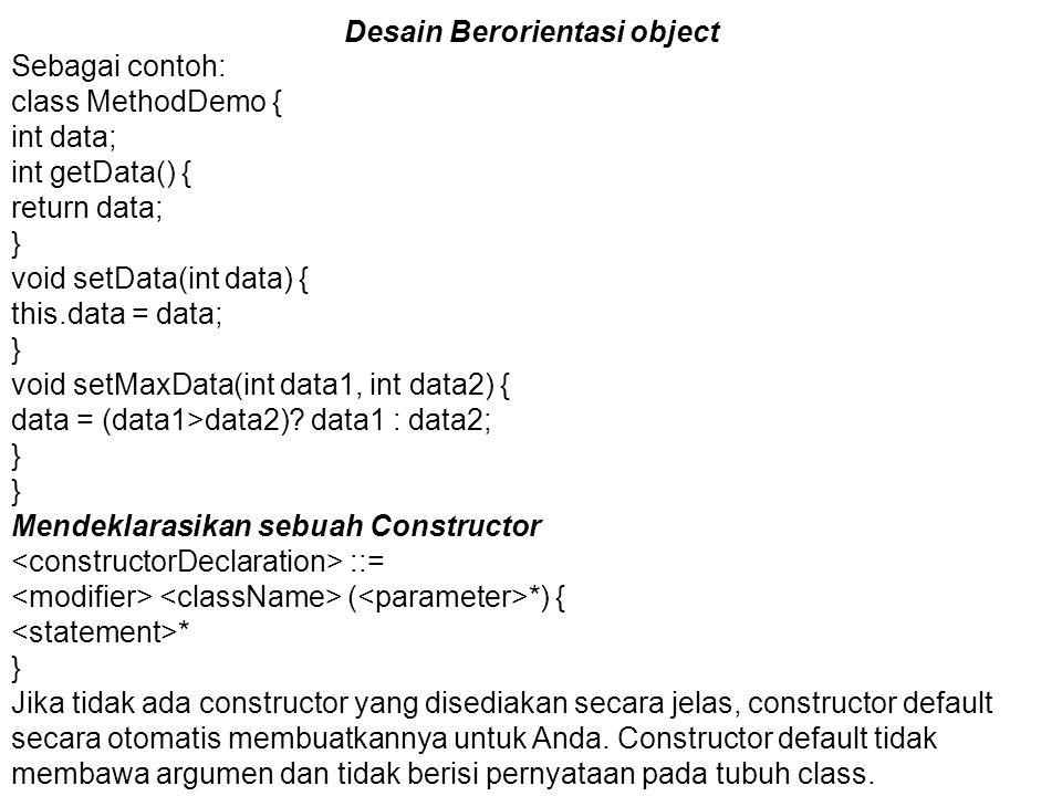 Desain Berorientasi object Sebagai contoh: class MethodDemo { int data; int getData() { return data; } void setData(int data) { this.data = data; } vo
